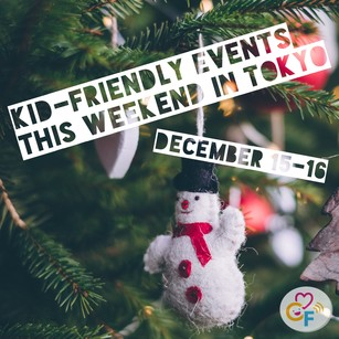 Kid-Friendly Events this Weekend in Tokyo 12/15-16